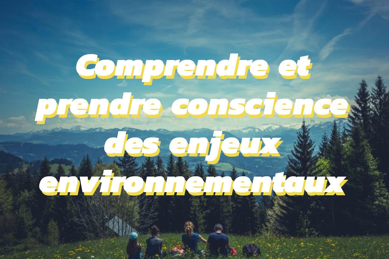 Comprendre et prendre conscience des enjeux environnementaux