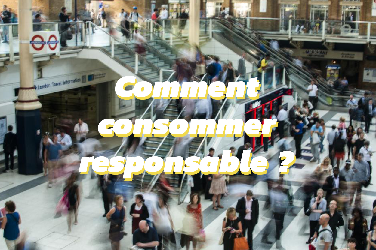 Comment consommer responsable ?