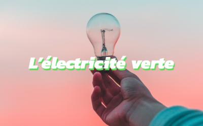 Tout ce qu'il faut savoir sur l'électricité verte