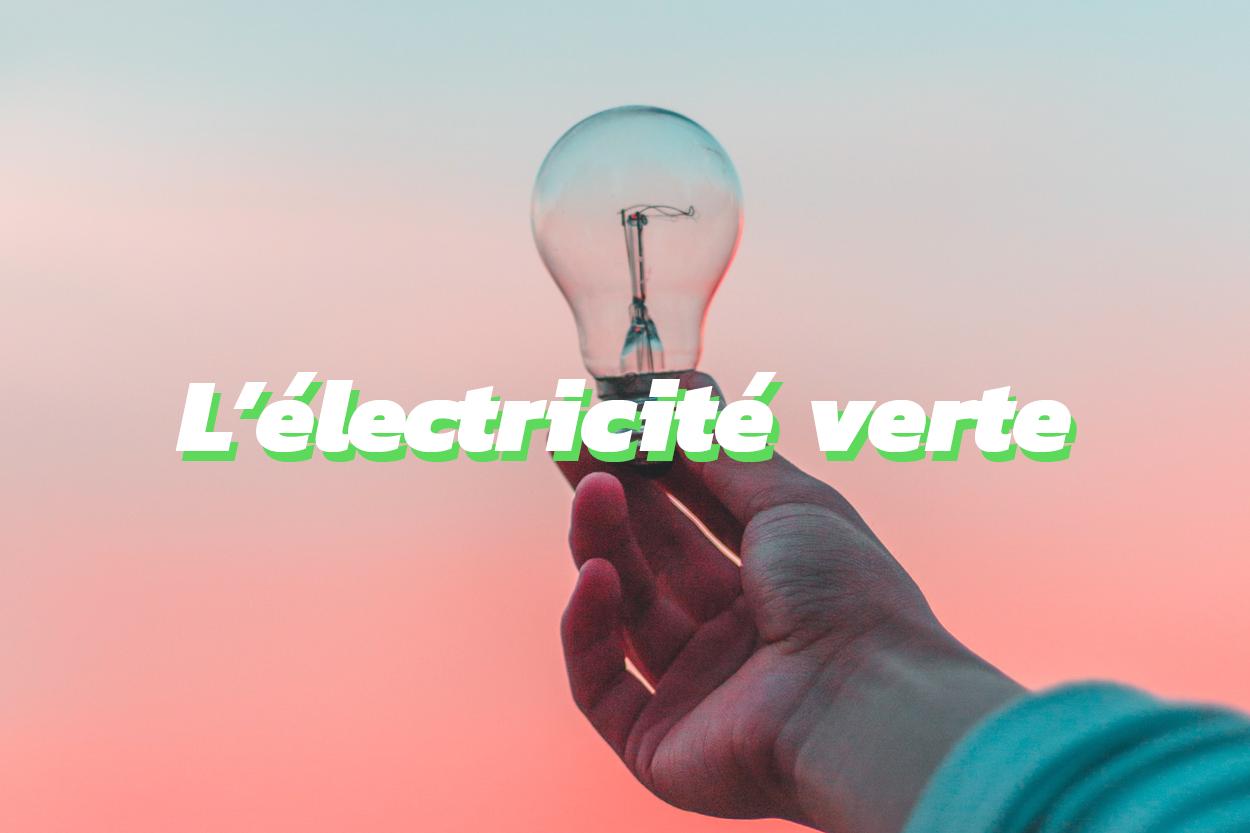 qu'est ce que l'électricité verte et quel est son rôle dans la transition énergétique