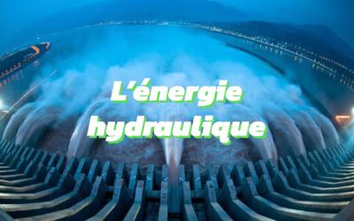 Tout ce que vous devez savoir sur l'énergie hydraulique