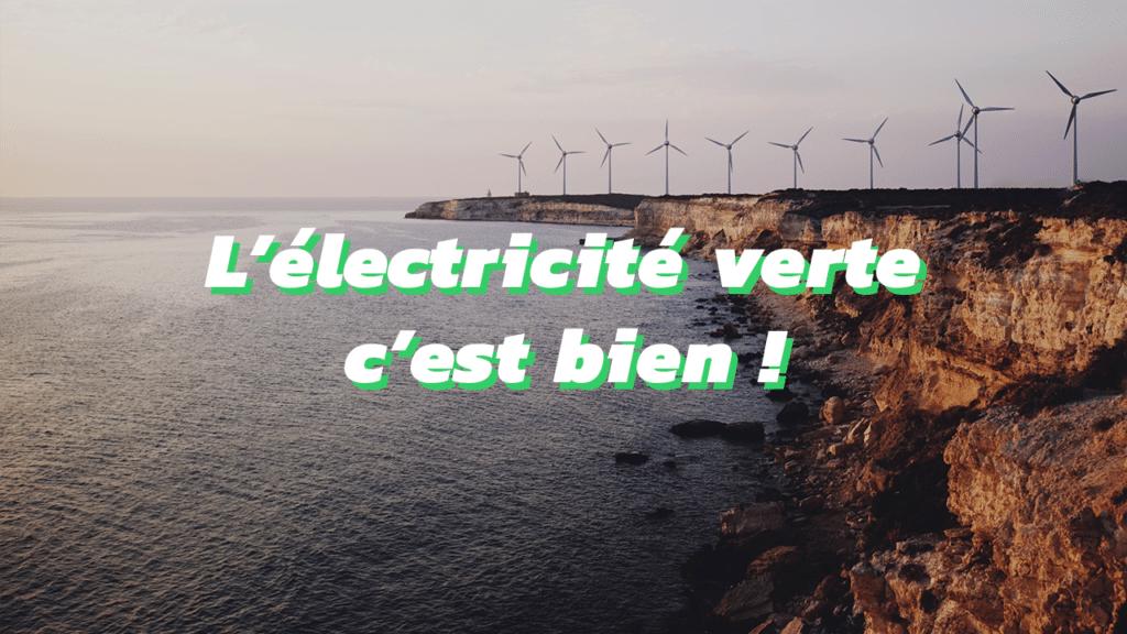 l'électricité verte c'est bien