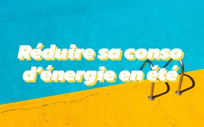 5 astuces pour réduire sa consommation d'énergie en été