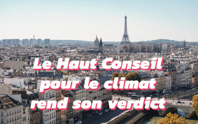 Dans son premier rapport le Haut Conseil pour le climat ne ménage pas le gouvernement