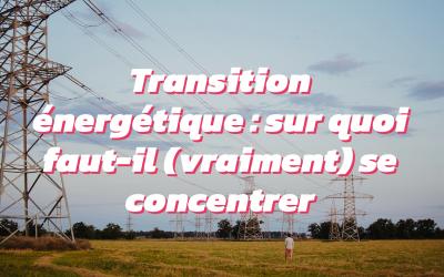 Transition énergétique : choisissons le bon combat